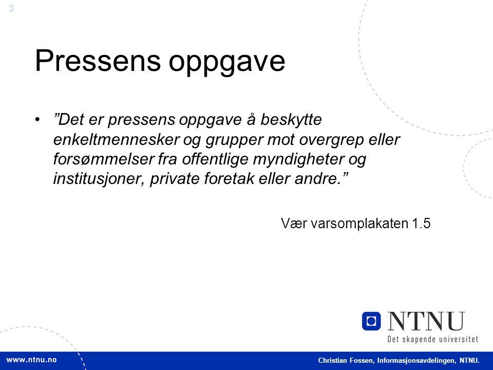 """3 Christian Fossen, Informasjonsavdelingen, NTNU. Pressens oppgave •""""Det er pressens oppgave å beskytte enkeltmennesker og grupper mot overgrep eller"""