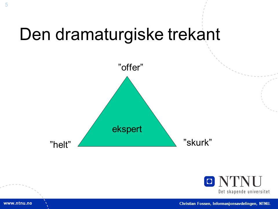 """5 Christian Fossen, Informasjonsavdelingen, NTNU. Den dramaturgiske trekant """"offer"""" ekspert """"helt"""" """"skurk"""""""