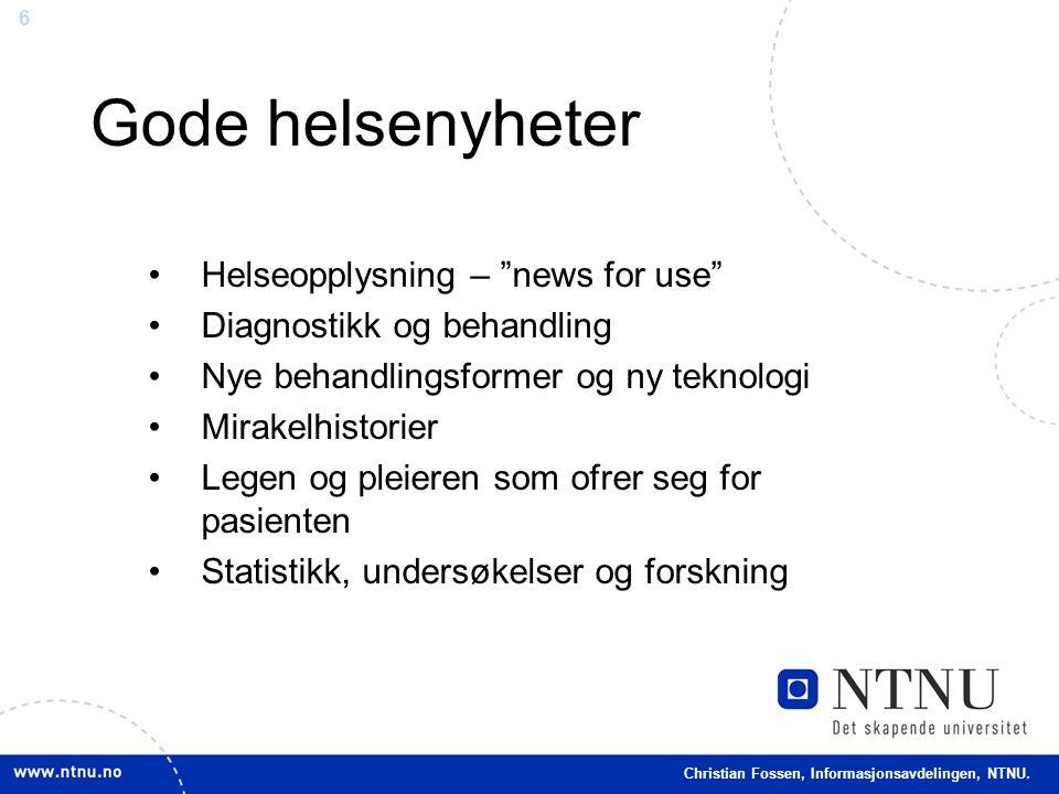 """6 Christian Fossen, Informasjonsavdelingen, NTNU. •Helseopplysning – """"news for use"""" •Diagnostikk og behandling •Nye behandlingsformer og ny teknologi"""