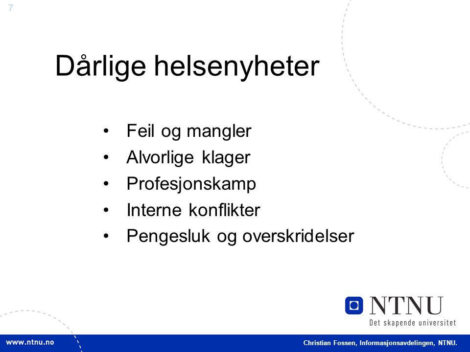 7 Christian Fossen, Informasjonsavdelingen, NTNU. •Feil og mangler •Alvorlige klager •Profesjonskamp •Interne konflikter •Pengesluk og overskridelser