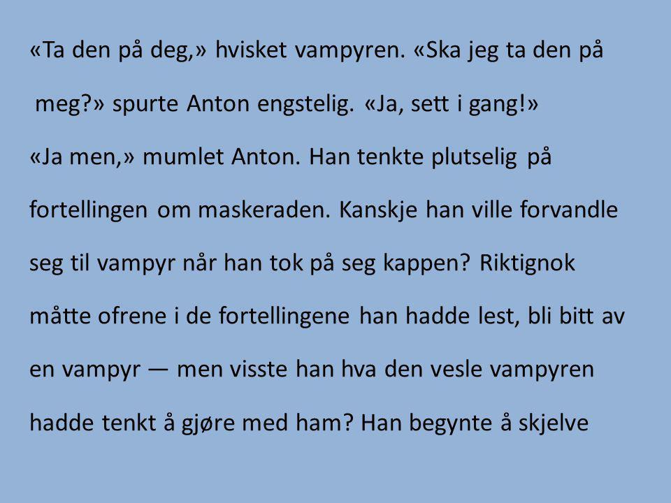 «Ta den på deg,» hvisket vampyren. «Ska jeg ta den på meg » spurte Anton engstelig.