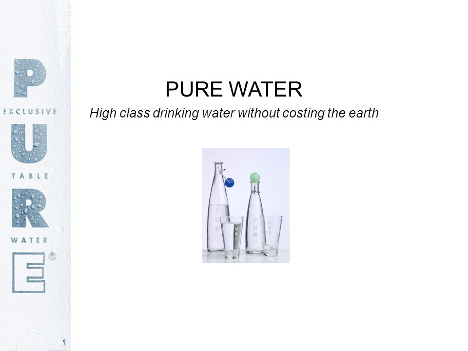 PURE WATER High class drinking water without costing the earth