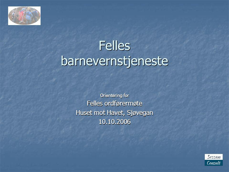 Felles barnevernstjeneste Orientering for Felles ordførermøte Huset mot Havet, Sjøvegan 10.10.2006