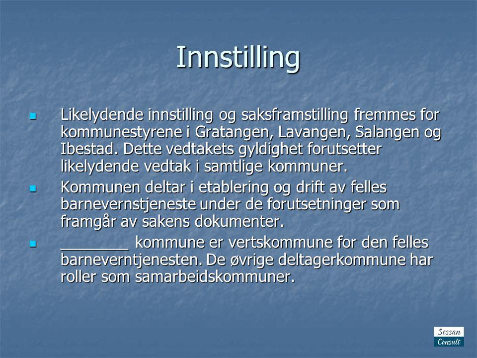 Innstilling  Likelydende innstilling og saksframstilling fremmes for kommunestyrene i Gratangen, Lavangen, Salangen og Ibestad.