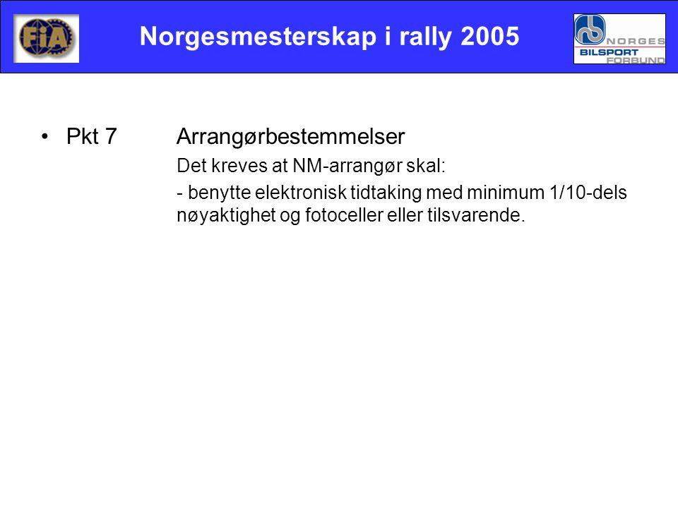 Norgesmesterskap i rally 2005 •Pkt 7Arrangørbestemmelser Det kreves at NM-arrangør skal: - benytte elektronisk tidtaking med minimum 1/10-dels nøyaktighet og fotoceller eller tilsvarende.
