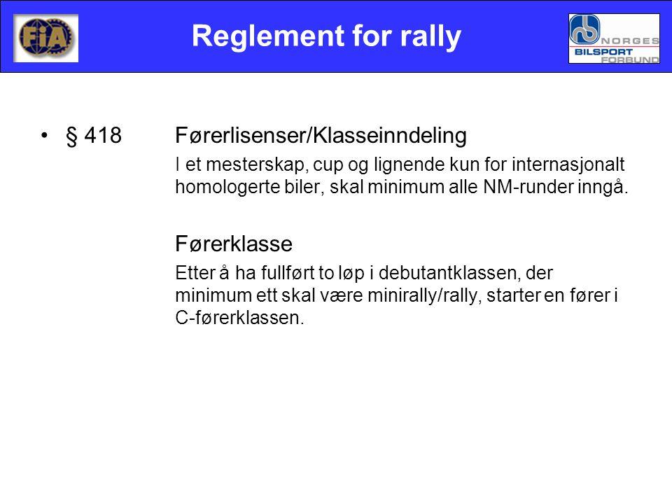Reglement for rally •§ 418Førerlisenser/Klasseinndeling I et mesterskap, cup og lignende kun for internasjonalt homologerte biler, skal minimum alle NM-runder inngå.