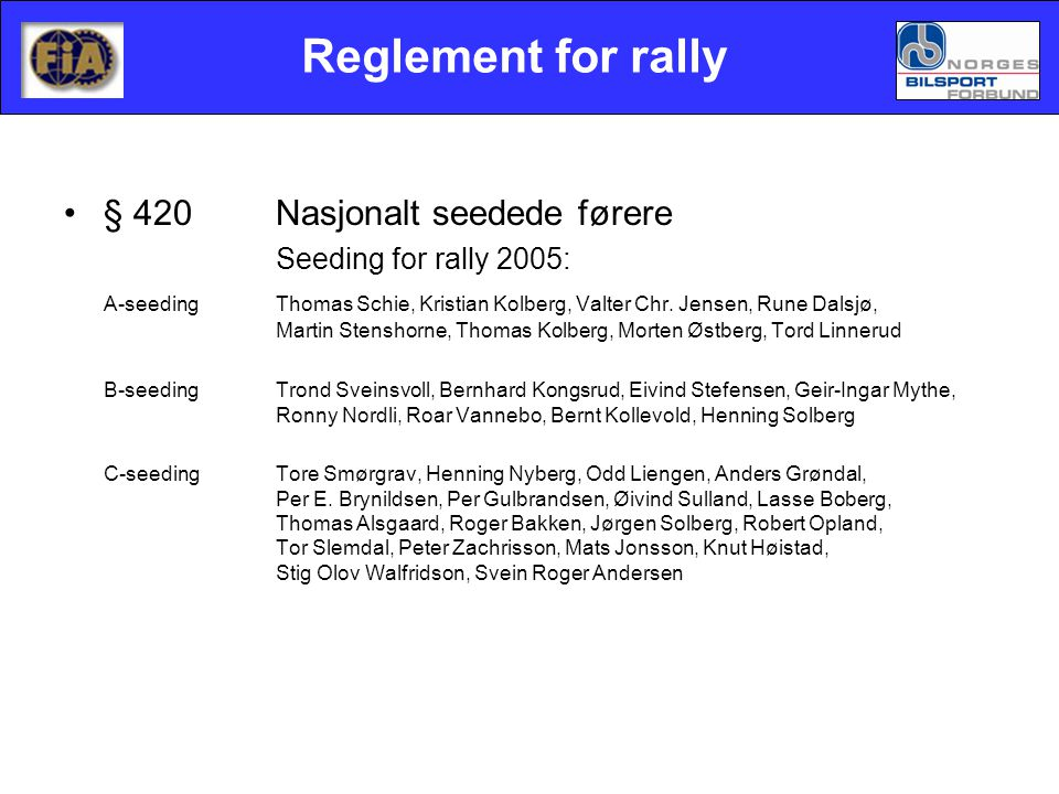 Reglement for rally •§ 420Nasjonalt seedede førere Seeding for rally 2005: A-seedingThomas Schie, Kristian Kolberg, Valter Chr. Jensen, Rune Dalsjø, M