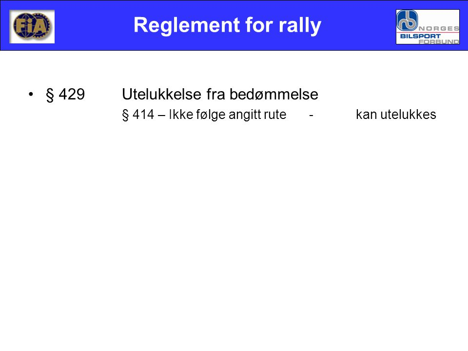 Reglement for rally •§ 429Utelukkelse fra bedømmelse § 414 – Ikke følge angitt rute-kan utelukkes