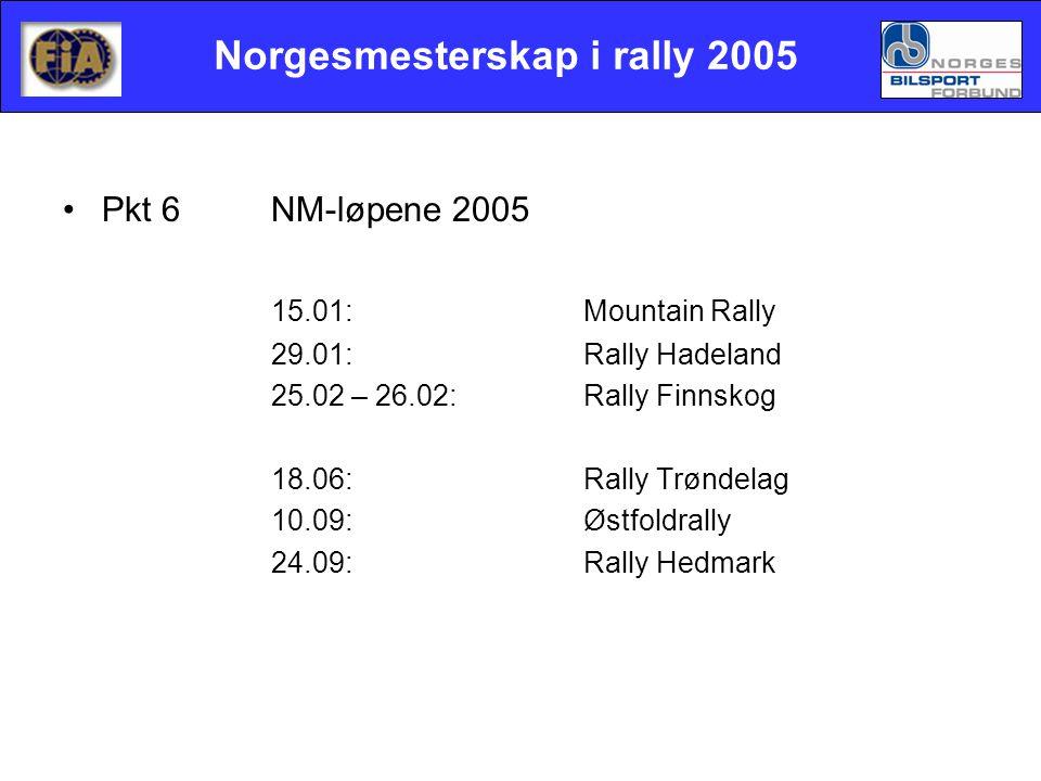 Norgesmesterskap i rally 2005 •Pkt 6NM-løpene 2005 15.01:Mountain Rally 29.01:Rally Hadeland 25.02 – 26.02: Rally Finnskog 18.06:Rally Trøndelag 10.09