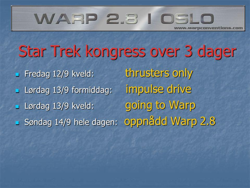 Star Trek kongress over 3 dager  Fredag 12/9 kveld: thrusters only  Lørdag 13/9 formiddag: impulse drive  Lørdag 13/9 kveld: going to Warp  Søndag 14/9 hele dagen: oppnådd Warp 2.8