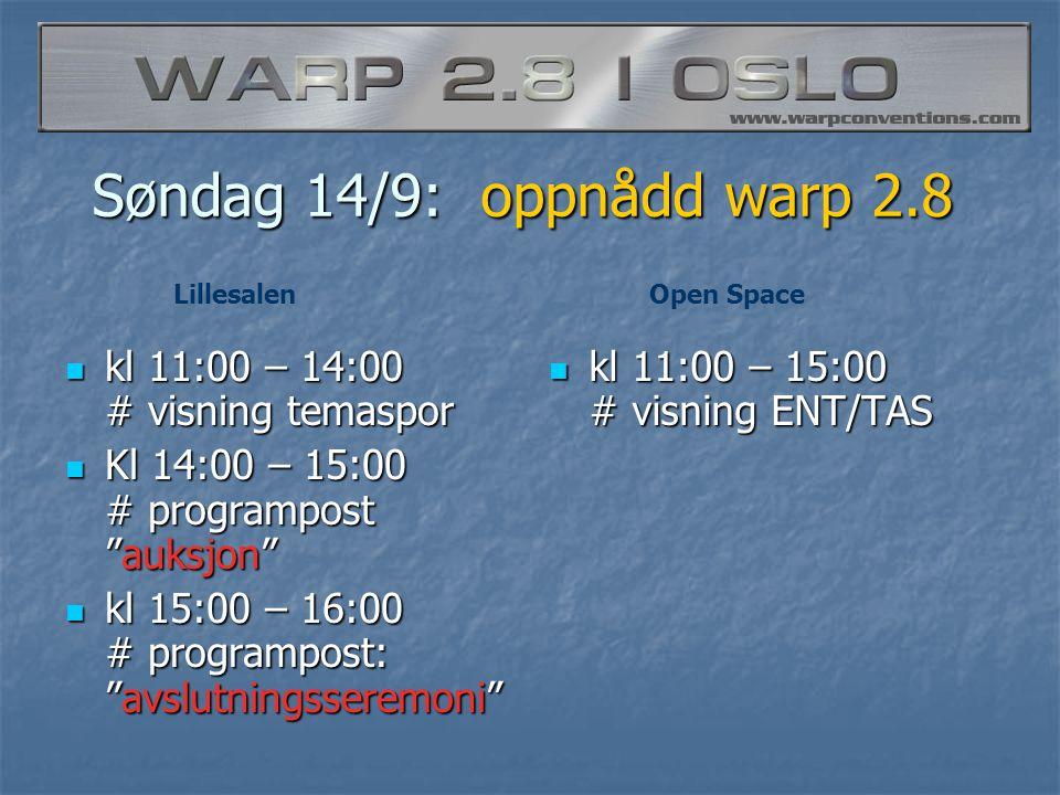 Søndag 14/9: oppnådd warp 2.8  kl 11:00 – 14:00 # visning temaspor  Kl 14:00 – 15:00 # programpost auksjon  kl 15:00 – 16:00 # programpost: avslutningsseremoni  kl 11:00 – 15:00 # visning ENT/TAS LillesalenOpen Space