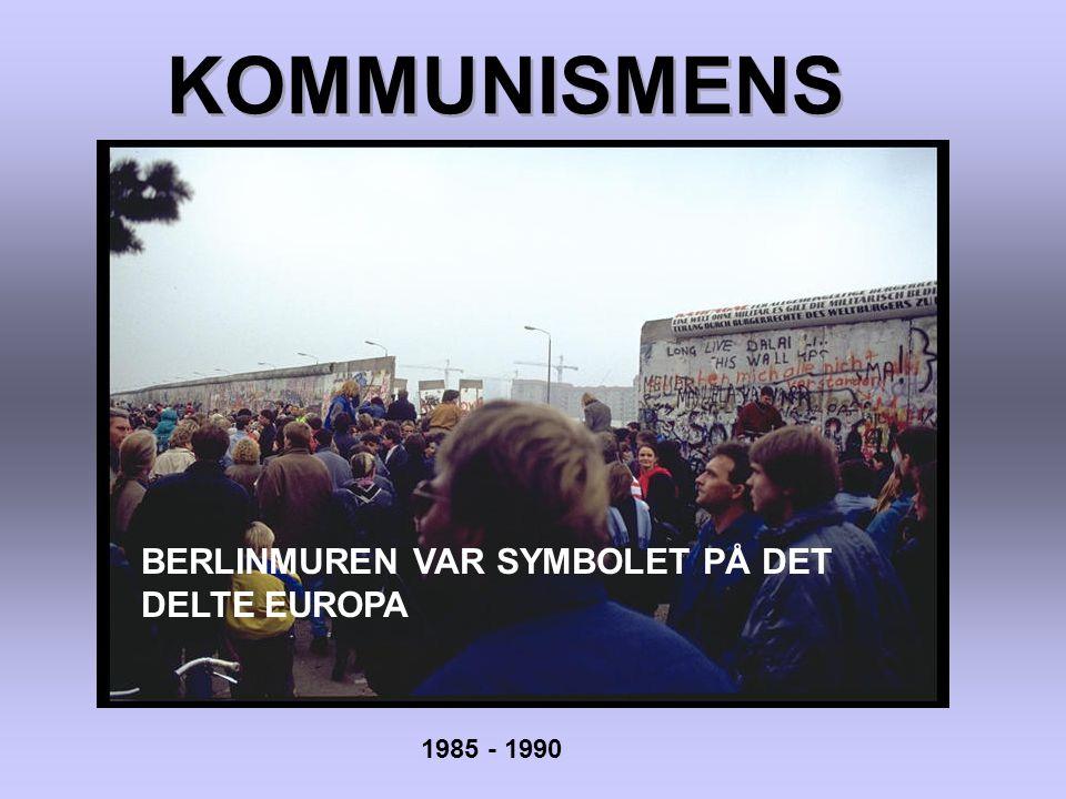KOMMUNISMENS FALL BERLINMUREN VAR SYMBOLET PÅ DET DELTE EUROPA 1985 - 1990