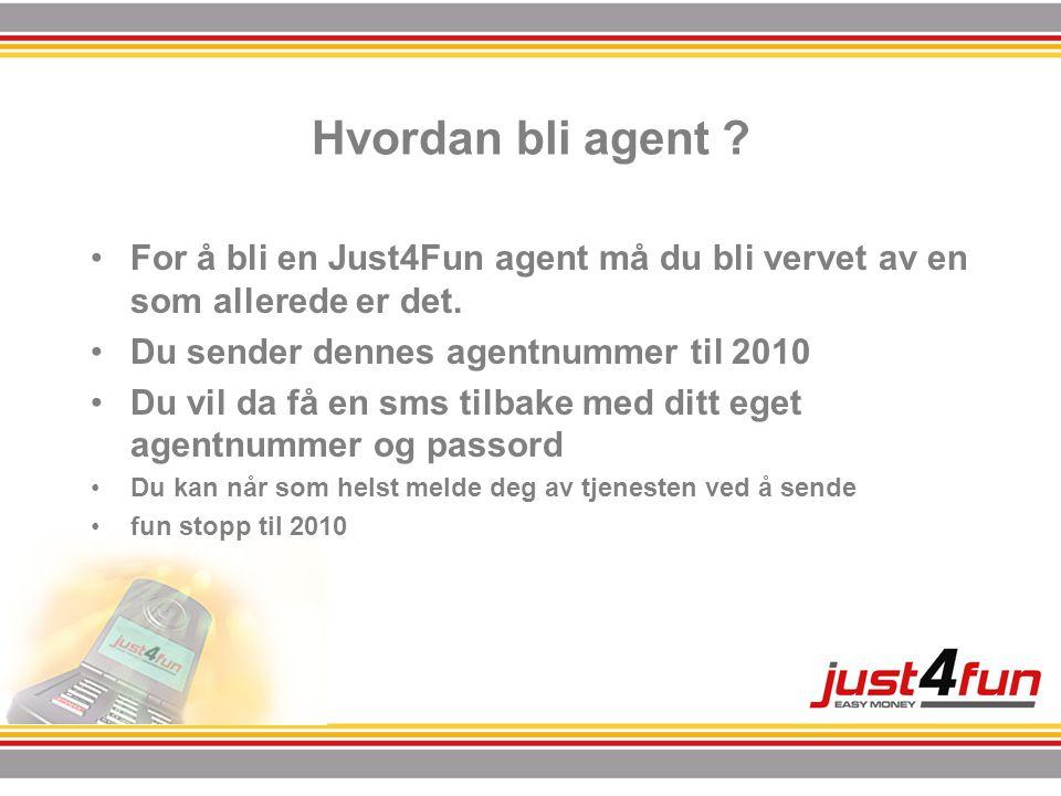 Hvordan bli agent ? •For å bli en Just4Fun agent må du bli vervet av en som allerede er det. •Du sender dennes agentnummer til 2010 •Du vil da få en s