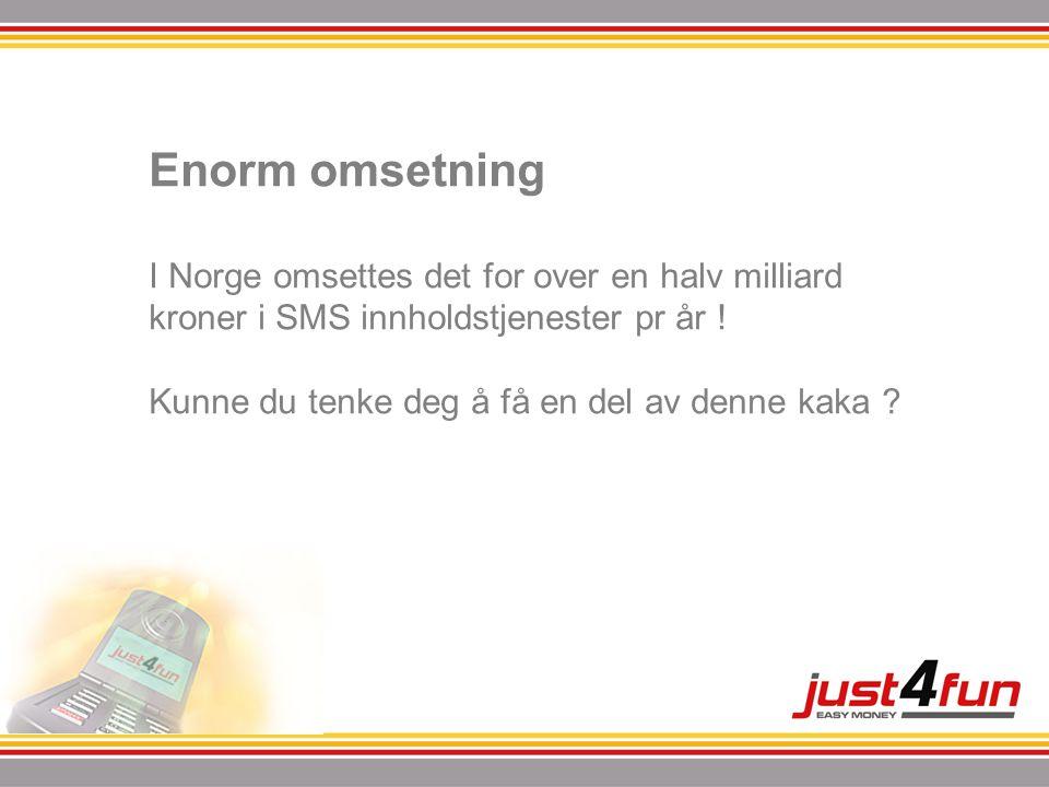 Enorm omsetning I Norge omsettes det for over en halv milliard kroner i SMS innholdstjenester pr år ! Kunne du tenke deg å få en del av denne kaka ?