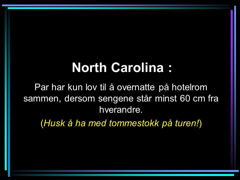 North Carolina : Par har kun lov til å overnatte på hotelrom sammen, dersom sengene står minst 60 cm fra hverandre.