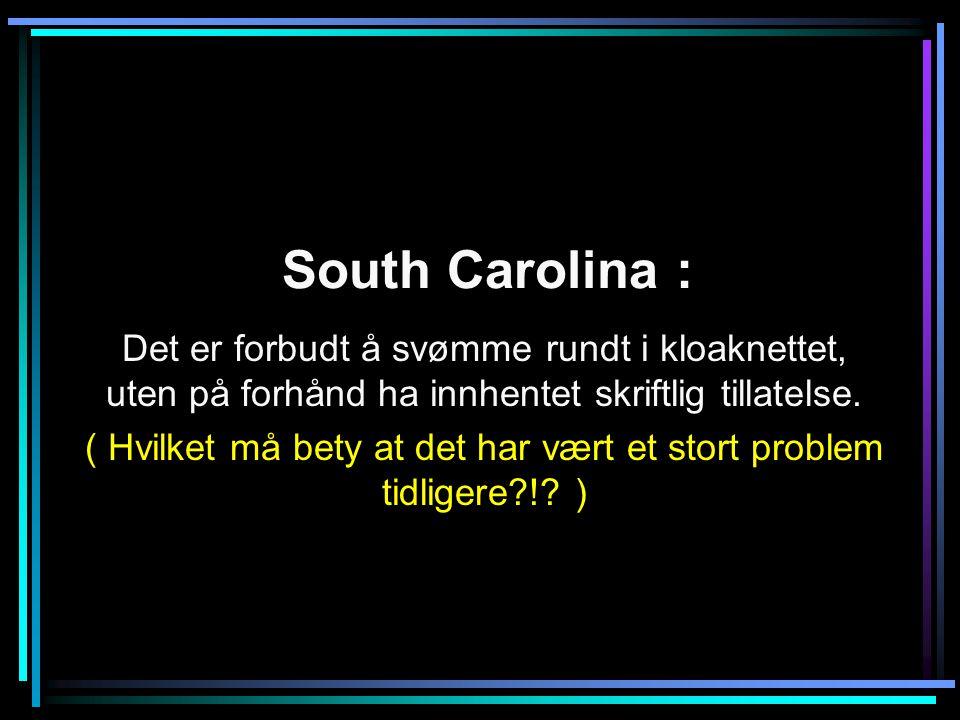 South Carolina : Det er forbudt å svømme rundt i kloaknettet, uten på forhånd ha innhentet skriftlig tillatelse.