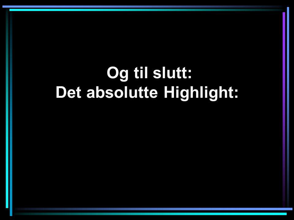 Og til slutt: Det absolutte Highlight: