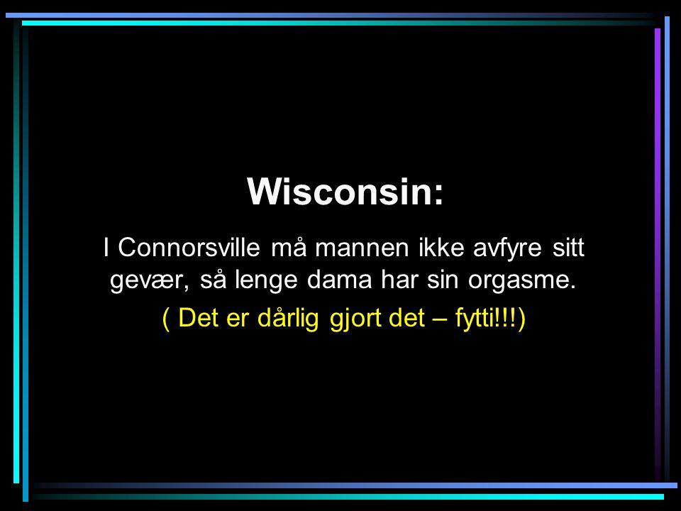 Wisconsin: I Connorsville må mannen ikke avfyre sitt gevær, så lenge dama har sin orgasme.