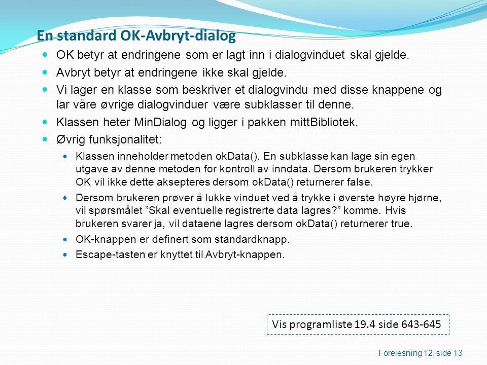 En standard OK-Avbryt-dialog  OK betyr at endringene som er lagt inn i dialogvinduet skal gjelde.  Avbryt betyr at endringene ikke skal gjelde.  Vi