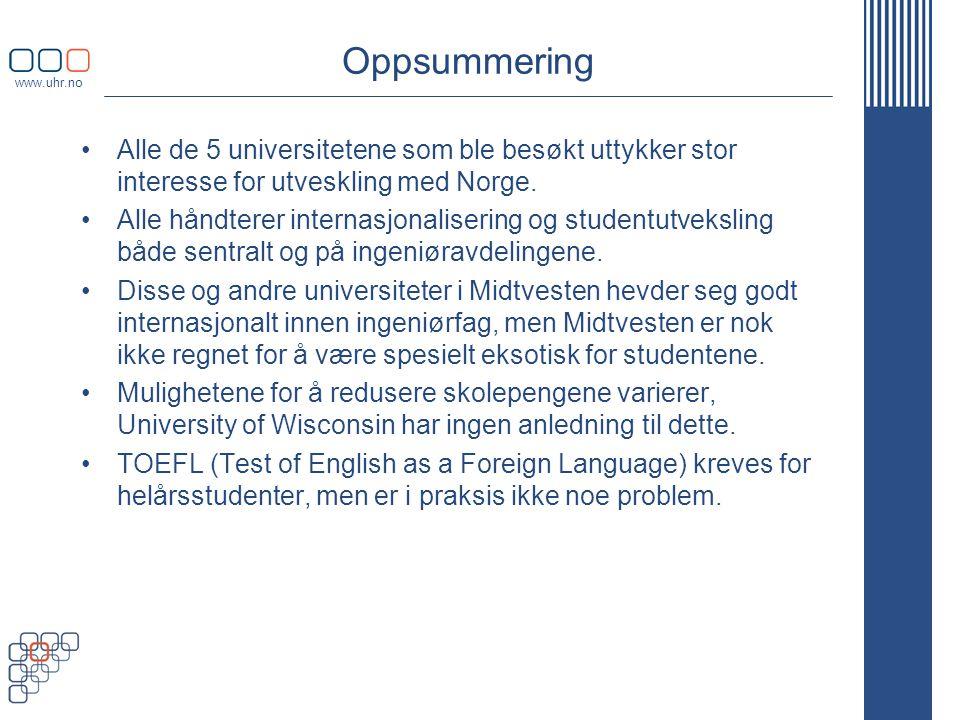 www.uhr.no Oppsummering •Alle de 5 universitetene som ble besøkt uttykker stor interesse for utveskling med Norge.