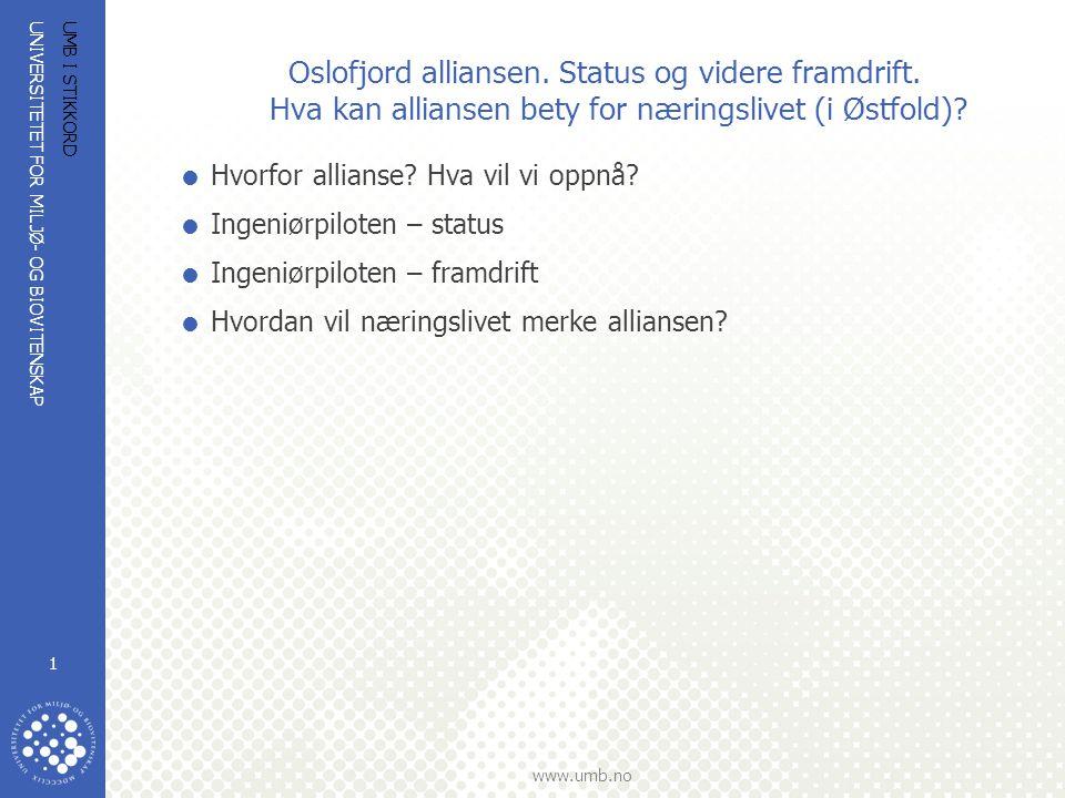 UNIVERSITETET FOR MILJØ- OG BIOVITENSKAP www.umb.no UMB I STIKKORD 1 Oslofjord alliansen. Status og videre framdrift. Hva kan alliansen bety for nærin