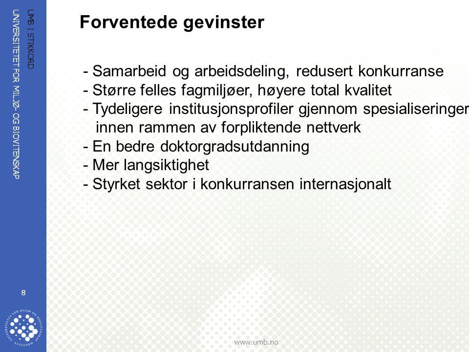 UNIVERSITETET FOR MILJØ- OG BIOVITENSKAP www.umb.no UMB I STIKKORD 8 Forventede gevinster - Samarbeid og arbeidsdeling, redusert konkurranse - Større