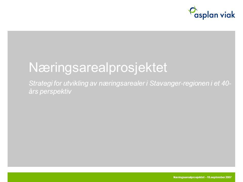 Næringsarealprosjektet Strategi for utvikling av næringsarealer i Stavanger-regionen i et 40- års perspektiv Næringsarealprosjektet – 18.september 200