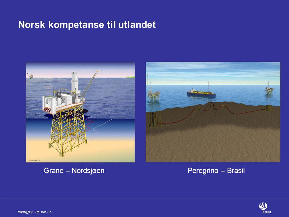 3700186_Stord • 06. 2007 • 13 Peregrino – BrasilGrane – Nordsjøen Norsk kompetanse til utlandet