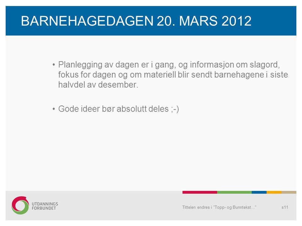 BARNEHAGEDAGEN 20. MARS 2012 •Planlegging av dagen er i gang, og informasjon om slagord, fokus for dagen og om materiell blir sendt barnehagene i sist