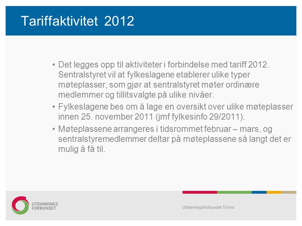 Tariffaktivitet 2012 •Det legges opp til aktiviteter i forbindelse med tariff 2012. Sentralstyret vil at fylkeslagene etablerer ulike typer møteplasse