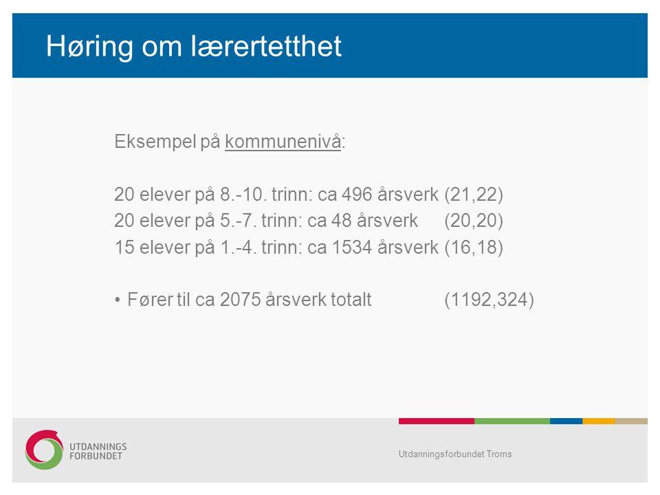 Høring om lærertetthet Eksempel på kommunenivå: 20 elever på 8.-10. trinn: ca 496 årsverk(21,22) 20 elever på 5.-7. trinn: ca 48 årsverk(20,20) 15 ele