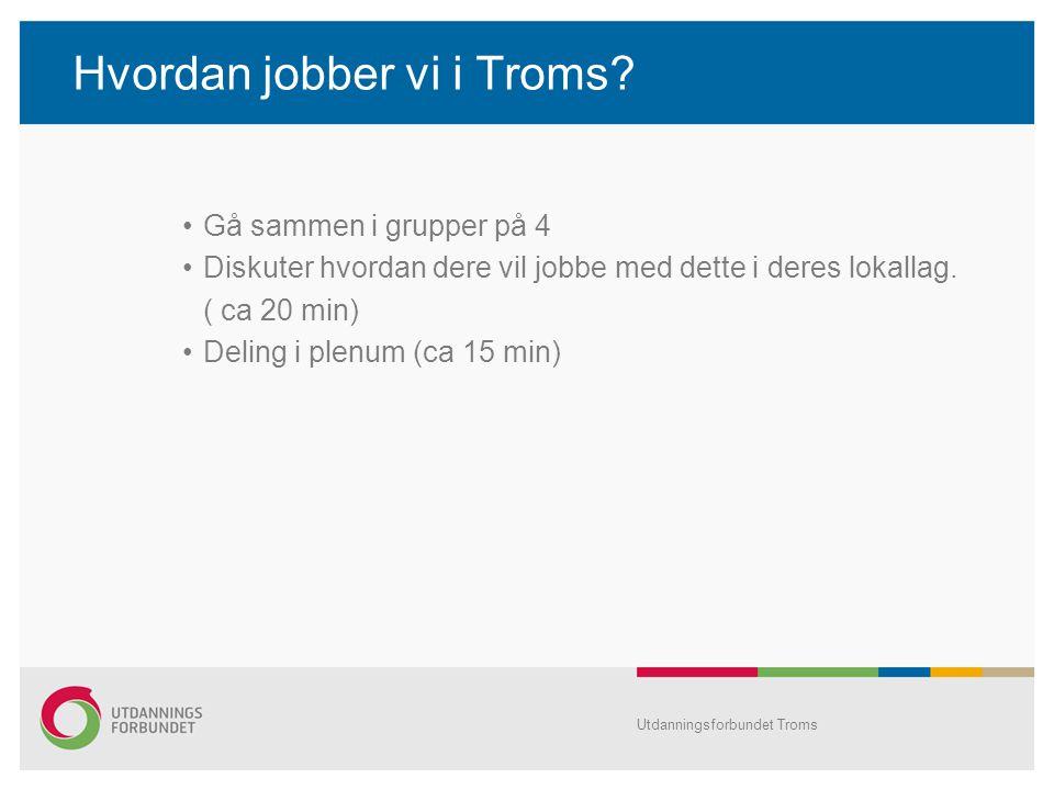 Hvordan jobber vi i Troms? •Gå sammen i grupper på 4 •Diskuter hvordan dere vil jobbe med dette i deres lokallag. ( ca 20 min) •Deling i plenum (ca 15