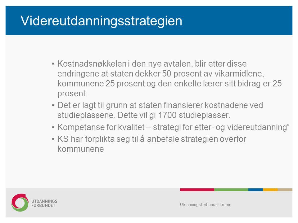 Videreutdanningsstrategien •Kostnadsnøkkelen i den nye avtalen, blir etter disse endringene at staten dekker 50 prosent av vikarmidlene, kommunene 25