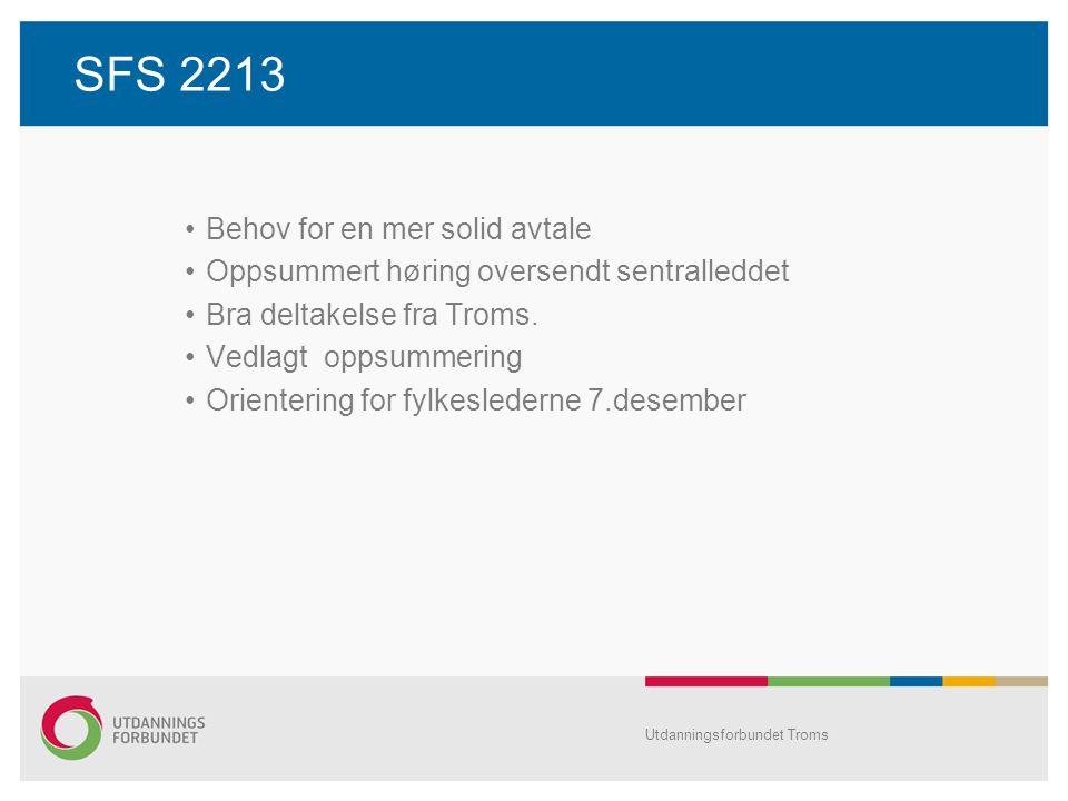 SFS 2213 •Behov for en mer solid avtale •Oppsummert høring oversendt sentralleddet •Bra deltakelse fra Troms. •Vedlagt oppsummering •Orientering for f