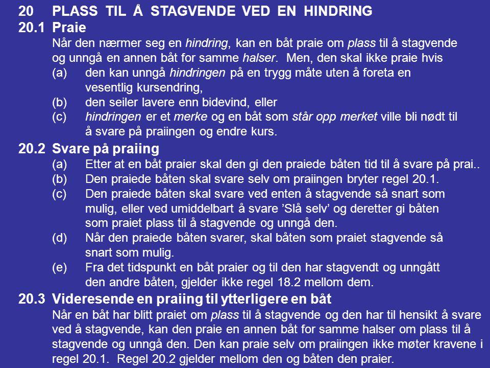19PLASS TIL Å PASSERE EN HINDRING 19.1Når regel 19 gjelder Regel 19 gjelder mellom båter ved en hindring unntatt når den også er et merke båtene er på