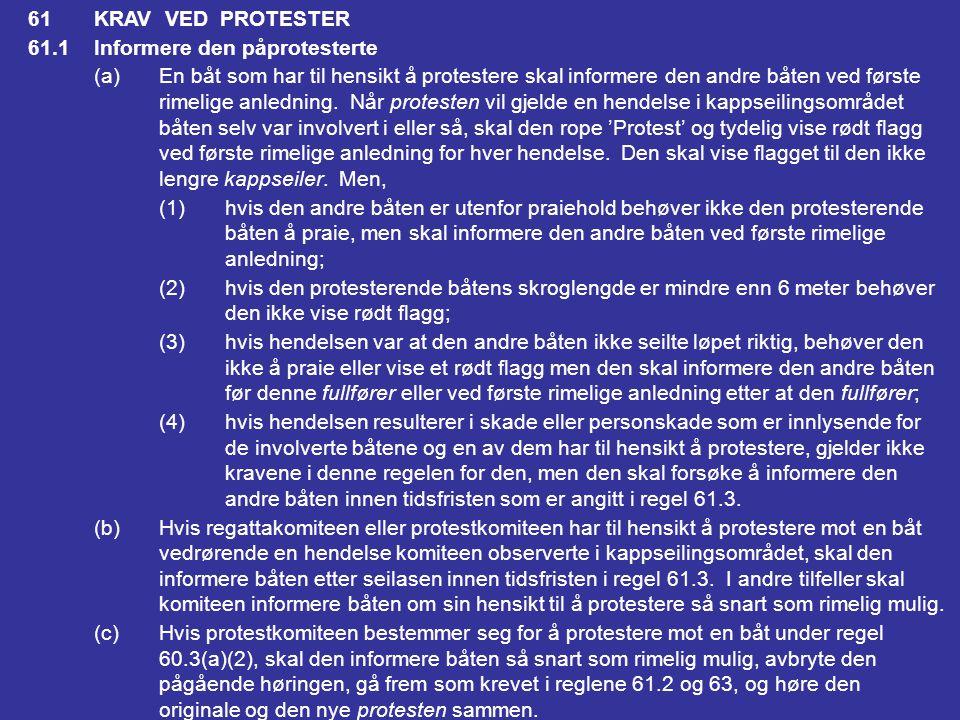 60.2En regattakomité kan (a)protestere mot en båt, men ikke som resultat av informasjon som er fremkommet i en søknad om godtgjørelse eller en ugyldig protest, eller fra en rapport fra en interessert part annet enn båtens egen representant (b)søke om godtgjørelse for en båt; eller (c)rapportere til protestkomiteen og be den handle under regel 69.2(a) Regattakomiteen skal likevel protestere mot en båt når den mottar en rapport som krevet i regel 43.1(c) eller 78.3.