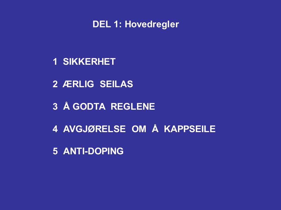1 SIKKERHET 2 ÆRLIG SEILAS 3Å GODTA REGLENE 4AVGJØRELSE OM Å KAPPSEILE 5ANTI-DOPING DEL 1: Hovedregler