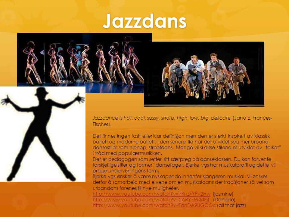 Jazzdans Jazzdance is hot, cool, sassy, sharp, high, low, big, delicate (Jana E. Frances- Fischer). Det finnes ingen fasit eller klar definisjon men d