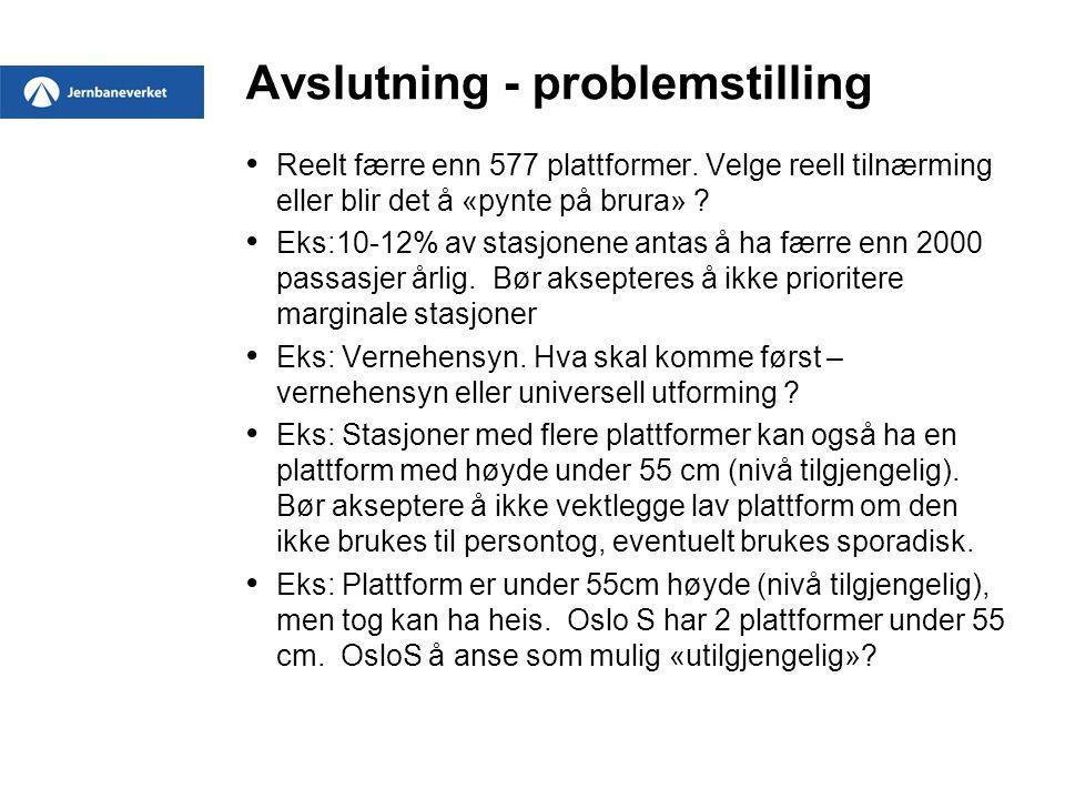 Avslutning - problemstilling • Reelt færre enn 577 plattformer. Velge reell tilnærming eller blir det å «pynte på brura» ? • Eks:10-12% av stasjonene