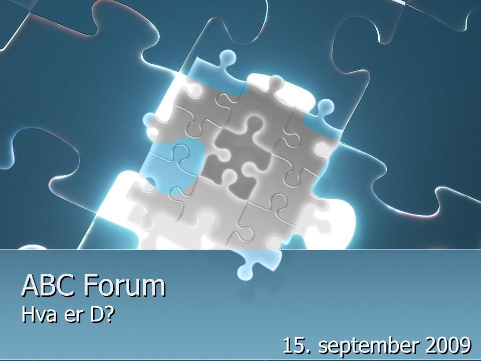 ABC Forum Hva er D? 15. september 2009 Hva er D? 15. september 2009