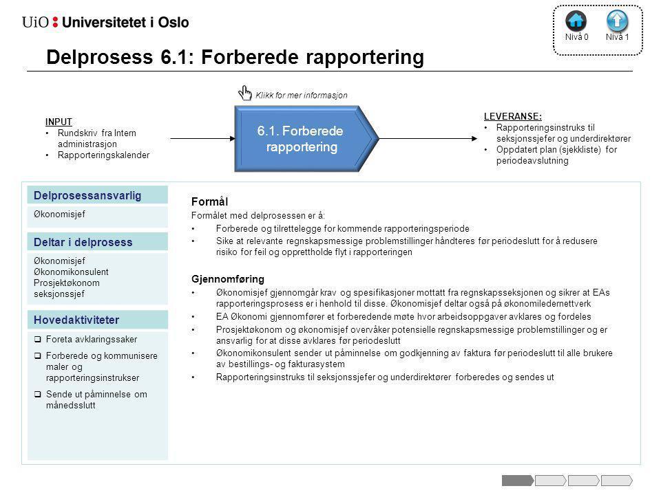 LEVERANSE: •Rapporteringsinstruks til seksjonssjefer og underdirektører •Oppdatert plan (sjekkliste) for periodeavslutning 1 2.2 Formål Formålet med d