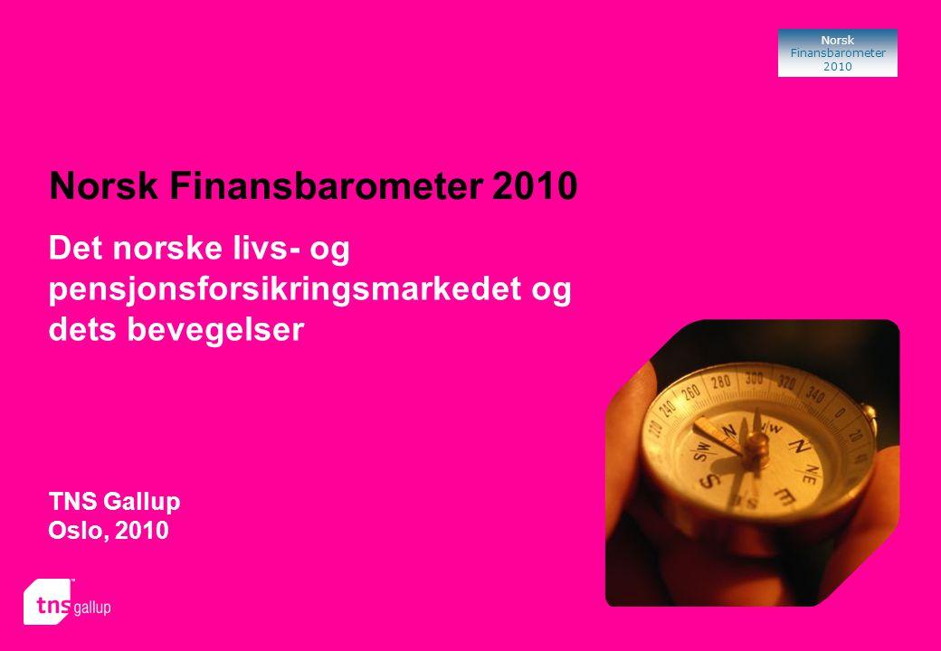 Norsk Finansbarometer 2010 Norsk Finansbarometer 2010 TNS Gallup Oslo, 2010 Det norske livs- og pensjonsforsikringsmarkedet og dets bevegelser