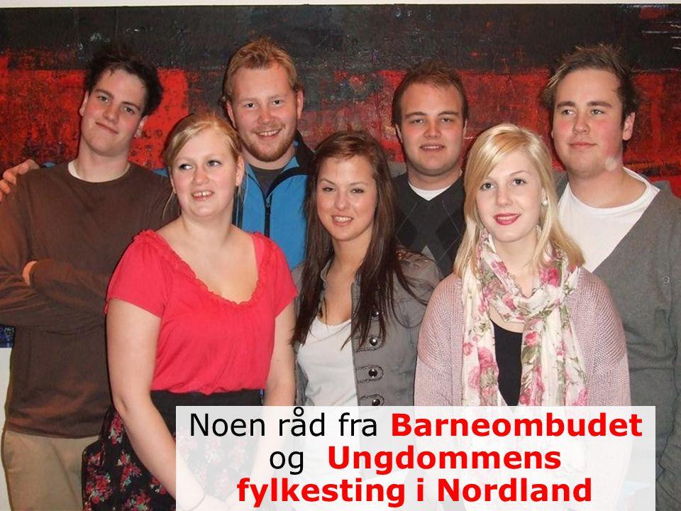 Noen råd fra Barneombudet og Ungdommens fylkesting i Nordland