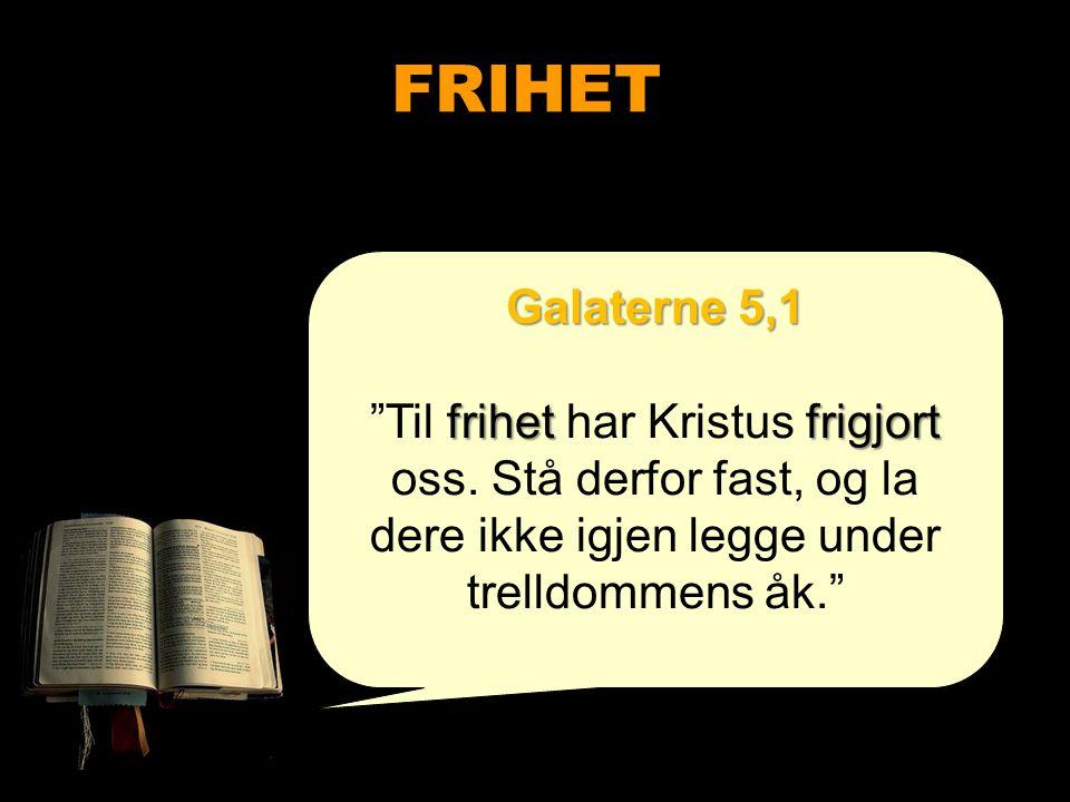 """FRIHET Galaterne 5,1 frihetfrigjort """"Til frihet har Kristus frigjort oss. Stå derfor fast, og la dere ikke igjen legge under trelldommens åk."""""""