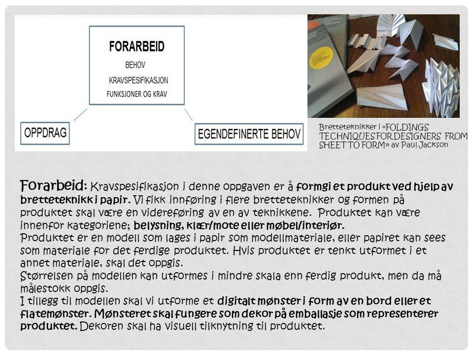 Forarbeid: Kravspesifikasjon i denne oppgaven er å formgi et produkt ved hjelp av bretteteknikk i papir. Vi fikk innføring i flere bretteteknikker og