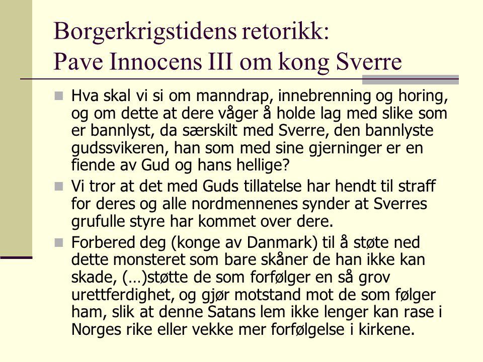 Borgerkrigstidens retorikk: Sverre mot kirken og kong Magnus  Det bannet og den forbannelsen som han [erkebiskop Eirik] vil ha på meg, har nå satt seg i øynene hans, så han er blind.