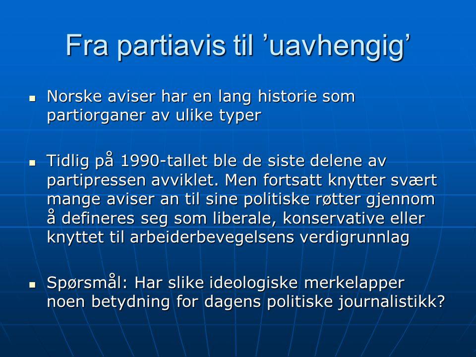 Partipressen (1)  Høyer (2005) definerer en partiavis som en avis som er eid, bemannet og styrt av et politisk parti eller av politisk partitilknytning  Den tidligere A-pressen ligger nærmest en slik definisjon  Høyre og Venstre-pressen var i større grad privateid (aksjeselskaper dominert av familier eller spredt lokalt eierskap).