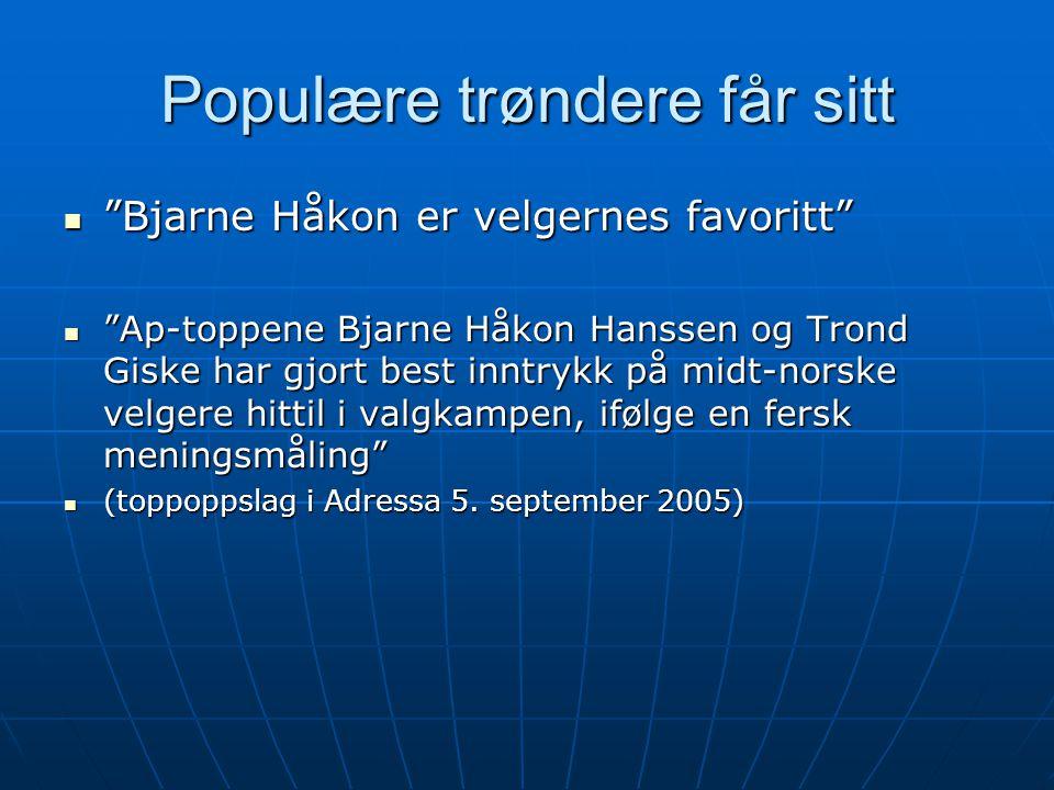 """Populære trøndere får sitt  """"Bjarne Håkon er velgernes favoritt""""  """"Ap-toppene Bjarne Håkon Hanssen og Trond Giske har gjort best inntrykk på midt-no"""