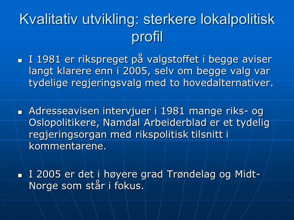 Kvalitativ utvikling: sterkere lokalpolitisk profil  I 1981 er rikspreget på valgstoffet i begge aviser langt klarere enn i 2005, selv om begge valg var tydelige regjeringsvalg med to hovedalternativer.