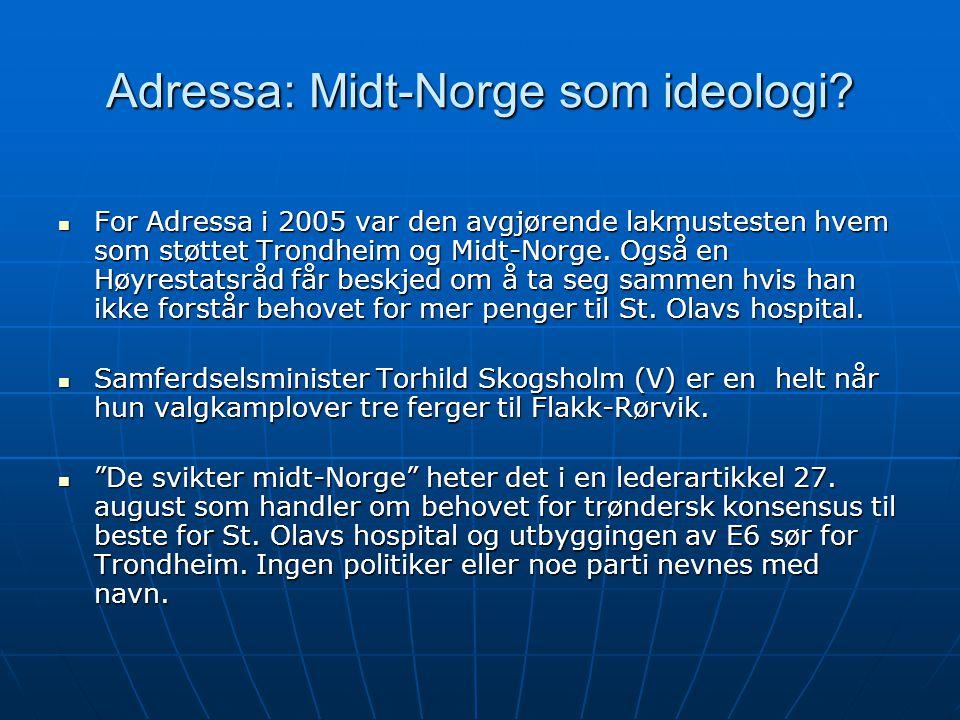 Adressa: Midt-Norge som ideologi?  For Adressa i 2005 var den avgjørende lakmustesten hvem som støttet Trondheim og Midt-Norge. Også en Høyrestatsråd